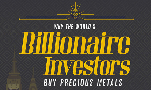 Why the World's Billionaire Investors Buy Precious Metals