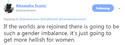 @alexandraerin If the worlds are rejoined there is going to be such a gender imbalance, it's just going to get more hellish for women.