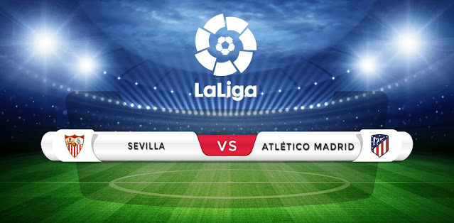 Sevilla vs Atletico Madrid Prediction & Match Preview