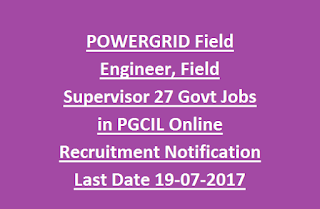POWERGRID Field Engineer, Field Supervisor 27 Govt Jobs in PGCIL Online Recruitment Notification Last Date 19-07-2017