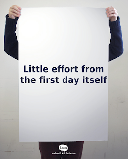 begin early, make little effort from the first day itself