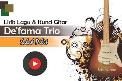 Lirik Lagu dan Kunci Gitar De'fama Trio - Salah PIlit