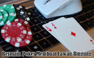 Bermain Poker Membuat Lawan Bingung