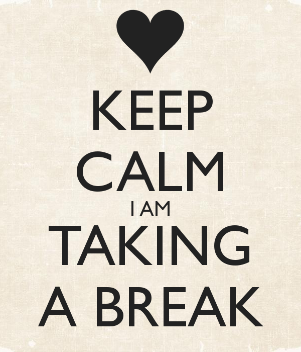 Image result for I am taking a little break