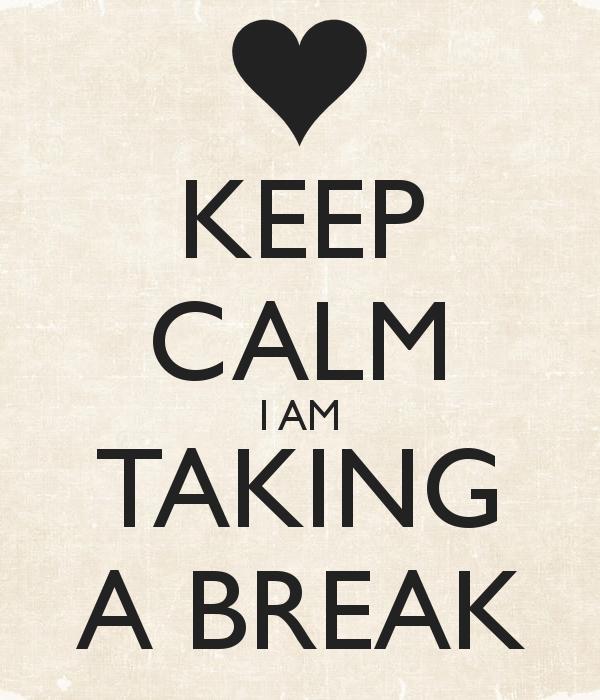 Image result for I am taking a little break