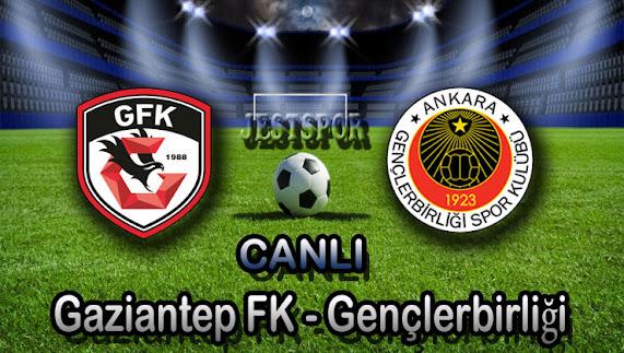 Gaziantep FK - Gençlerbirliği Jestspor izle