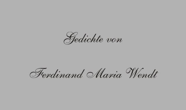 Gedichte Und Zitate Fur Alle Gedichte Von Ferdinand Maria Wendt