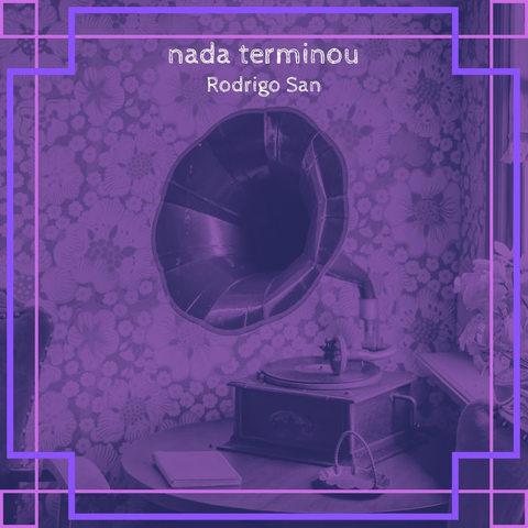 """Nada Terminou"" música do alagoano Rodrigo San"