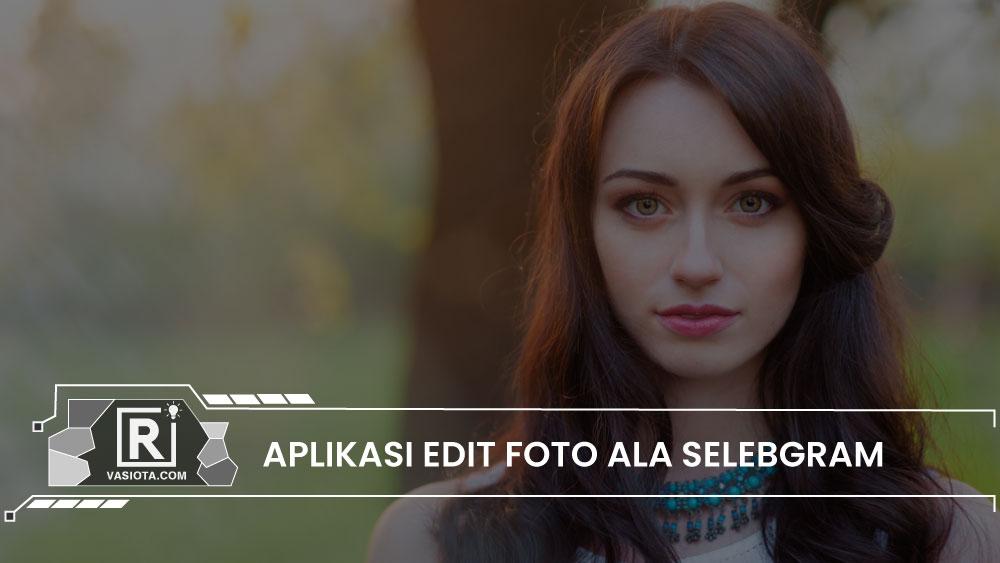 aplikasi edit foto selebgram