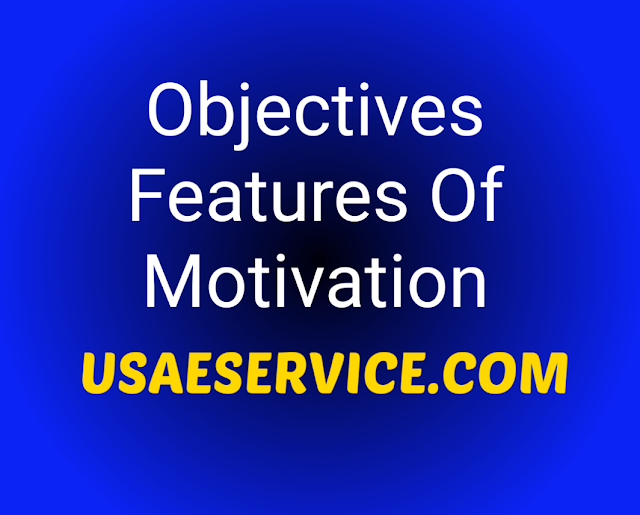 Objectives, Features and definition of Motivation