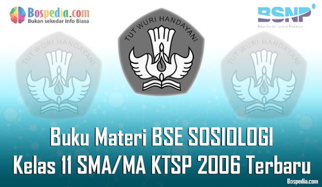 Buku Materi BSE SOSIOLOGI Kelas 11 SMA/MA KTSP 2006 Terbaru