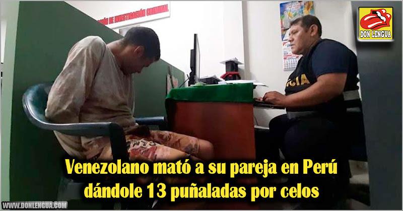 Venezolano mató a su pareja en Perú dándole 13 puñaladas por celos