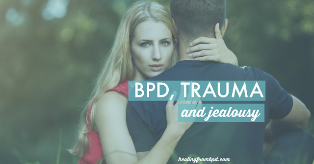 BPD trauma jealousy and insecurity