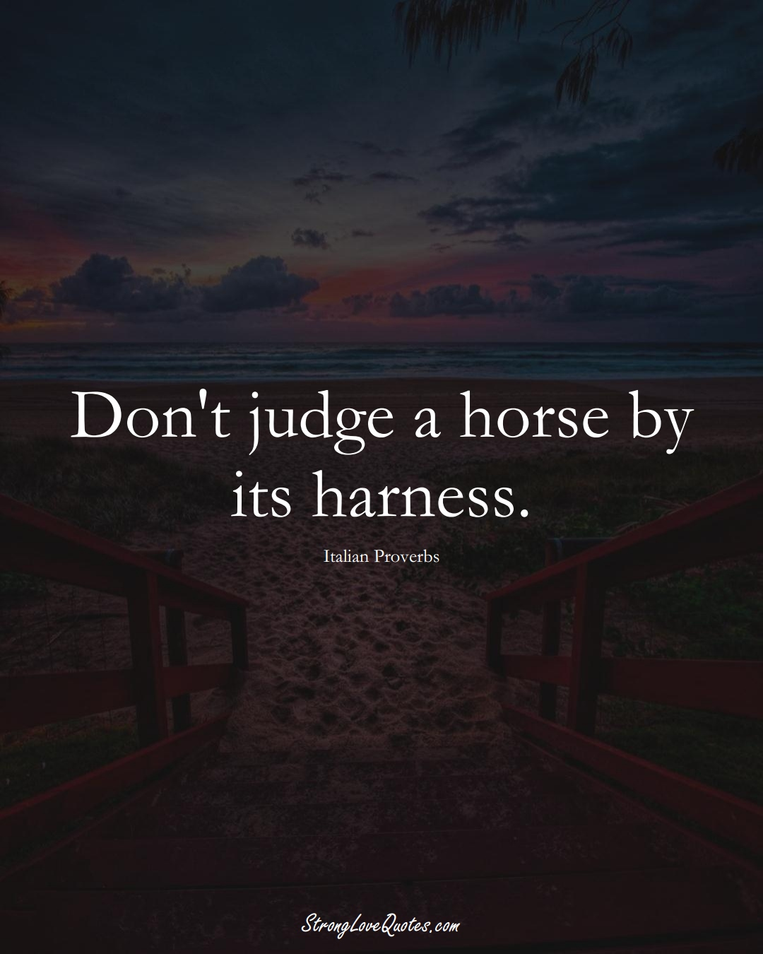 Don't judge a horse by its harness. (Italian Sayings);  #EuropeanSayings