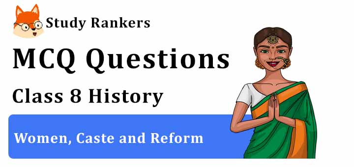 MCQ Questions for Class 8 History: Ch 8 Women, Caste and Reform