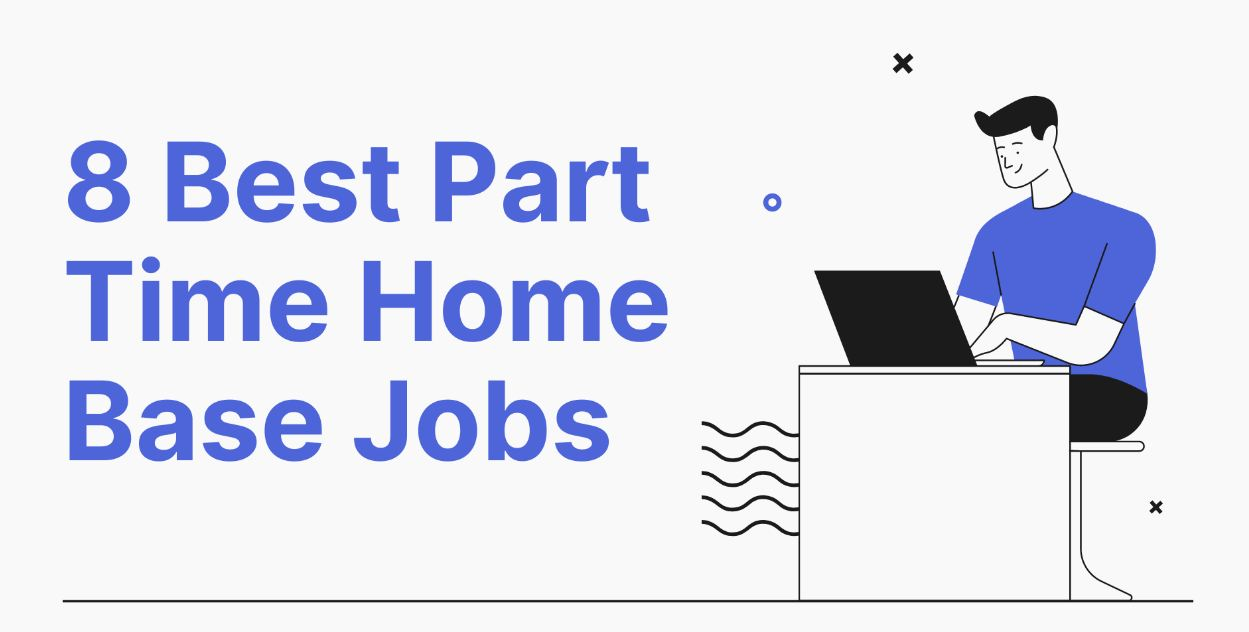 8 Best Part Time Home Base Jobs