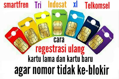 cara regestrasi ulang nomor prabayar kartu sim lama dan kartu sim baru, indosat, xl, telkomsel, smartfren, dan tri
