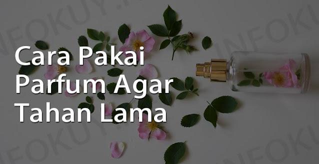 cara pakai parfum agar tetap awet