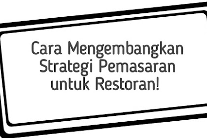 Cara Mengembangkan Strategi Pemasaran untuk Restoran!