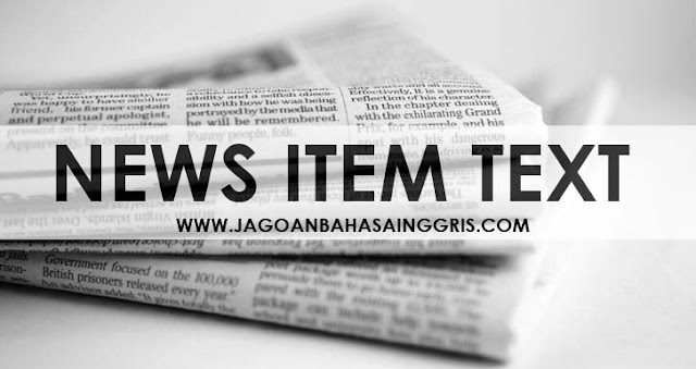 Materi dan Soal Latihan News Item Text dalam Bahasa Inggris Materi dan Soal Latihan News Item Text dalam Bahasa Inggris
