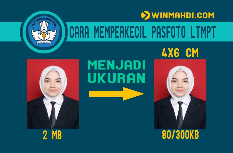 Cara Memperkecil Ukuran Pasfoto Ltmpt Menjadi 80 300 Kb Cpns 2021 Daya Tampung Snmptn Sbmptn Umptkin