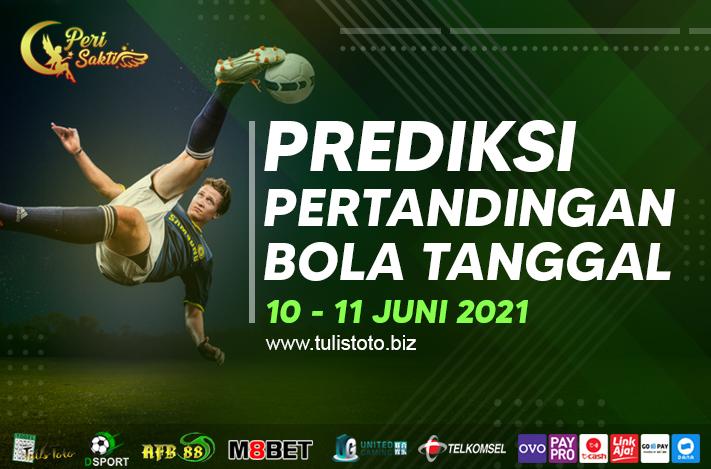 PREDIKSI BOLA TANGGAL 10 – 11 JUNI 2021