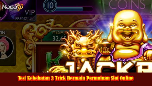 Test Kehebatan 3 Trick Bermain Permainan Slot Online