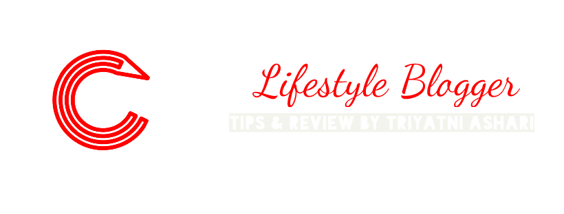 Lifestyle Blogger, Tips & Review by Triyatni Ashari