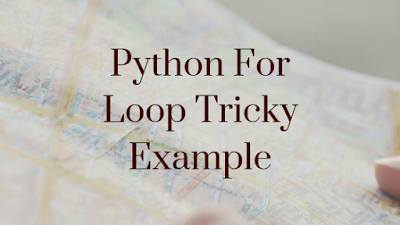Python For Loop Tricky Example
