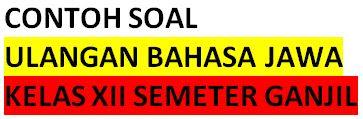 Contoh Ulangan Harian Bahasa Jawa Kelas XII Semester Ganjil (1)