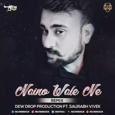 Naino Wale Ne (Remix) - Dew Drop Production Ft Saurabh Vivek