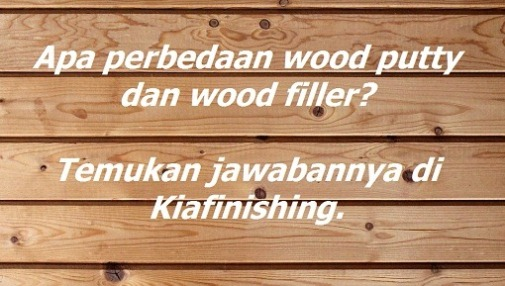 Perbedaan Wood Putty dan Wood Filler