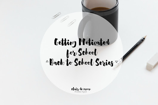 clair de moon: Getting Motivated for School | Back to School Series