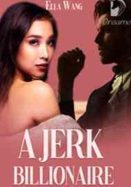 Novel A Jerk Billionaire Karya Ella Wang Full Episode
