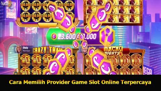 Cara Memilih Provider Game Slot Online Terpercaya