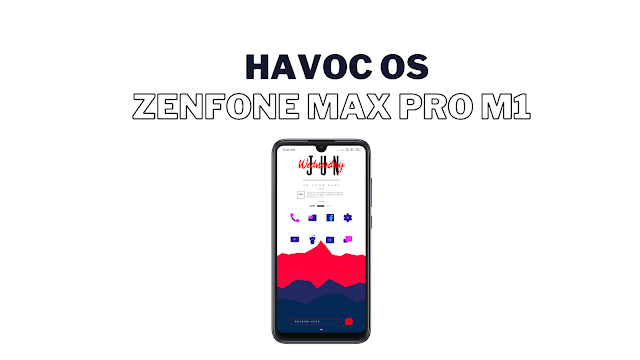 Havoc OS for Asus Zenfone Max Pro M1