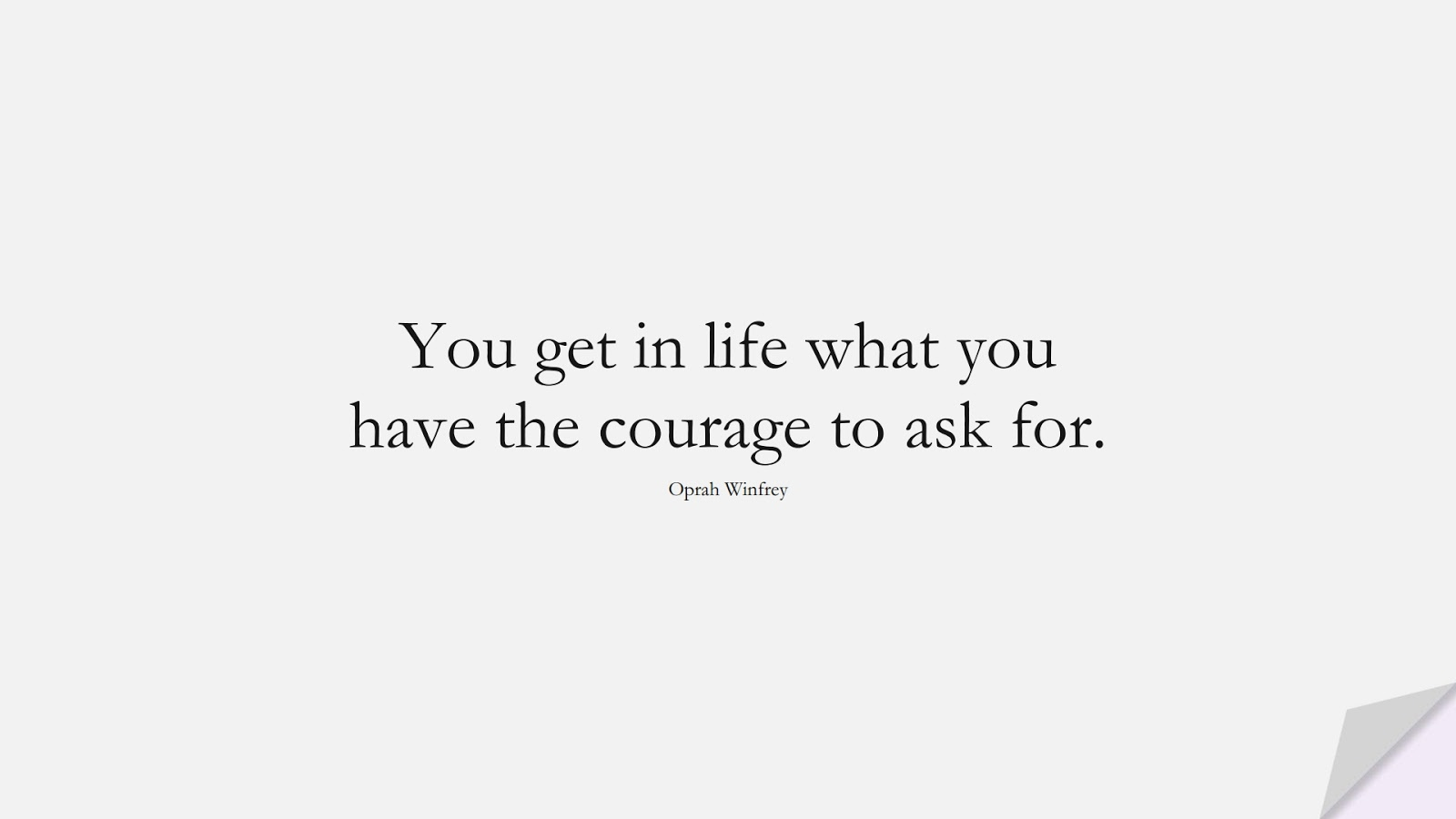 You get in life what you have the courage to ask for. (Oprah Winfrey);  #HopeQuotes