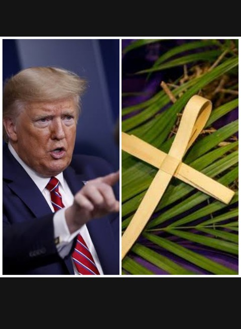 Palm Sunday is the beginning of holy week and a great day we lift our Voices prayers - Donald Trump