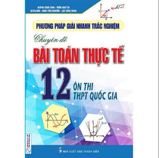 PHƯƠNG PHÁP GIẢI NHANH TRẮC NGHIỆM CHUYÊN ĐỀ TOÁN THỰC TẾ 12 ebook PDF-EPUB-AWZ3-PRC-MOBI