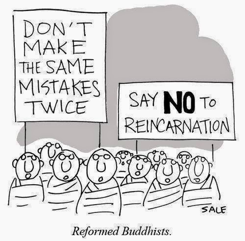 Funny Reformed Buddhists Picture- Don't make the same mistakes twice. Say No to reincarnation