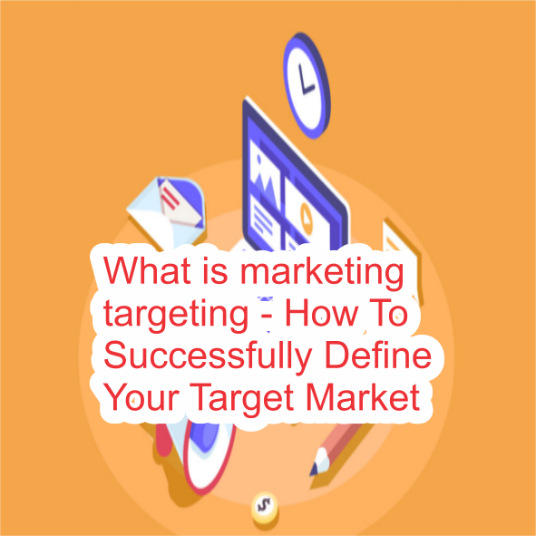 What is marketing targeting - How To Successfully Define Your Target Market