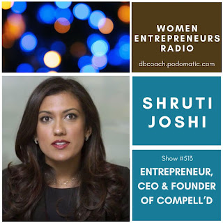 Shruti Joshi: Entrepreneur, CEO & Founder of Compell'd on Women Entrepreneurs Radio