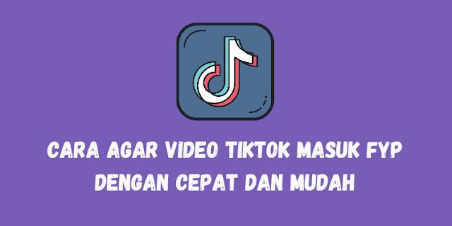 Cara Agar Video Tiktok Masuk FYP, Ternyata Mudah Loh!Cara Agar Video Tiktok Masuk FYP, Ternyata Mudah Loh!
