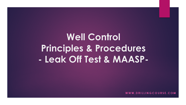 Well Control: Principles and Procedures - Leak Off Test and MAASP -