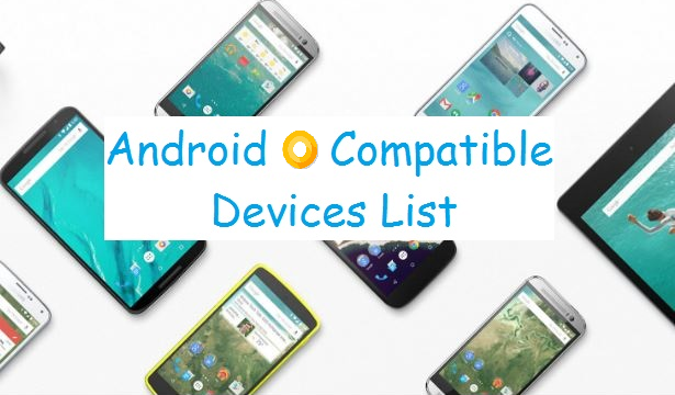 Android O v8 Compatible/Supported  Phones/Device/Mobile List : Check, Is Your Phone is in?