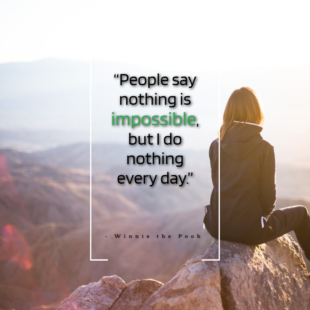 Funny Positive Attitude Quotes for Work - 1234bizz: (People say nothing is impossible, but I do nothing every day - Winnie the Pooh)