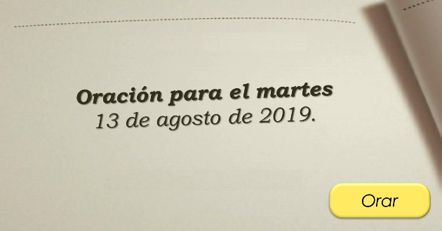 Oración Milagrosa Oración Para El Martes 13 De Agosto De 2019