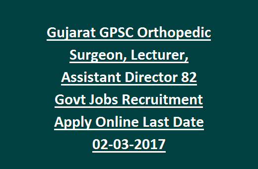 Government Jobs Of Orthopedic Surgeon Assistant Director Lecturer In GPSC Recruitment 2017