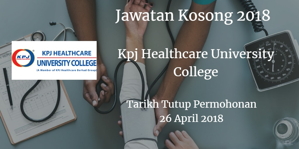 Jawatan Kosong Kpj Healthcare University College 26 April 2018