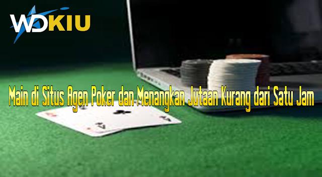 Main di Situs Agen Poker dan Menangkan Jutaan Kurang dari Satu Jam